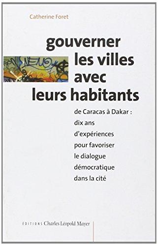 Gouverner les villes avec leurs habitants : De Caracas à Dakar : dix ans d'expériences pour favoriser le dialogue démocratique dans la cité