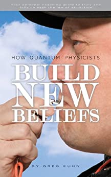 How Quantum Physicists Build New Beliefs by [Kuhn, Greg]