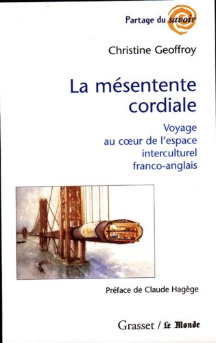 La Mésentente cordiale : Voyage au coeur de l'espace interculturel franco-anglais