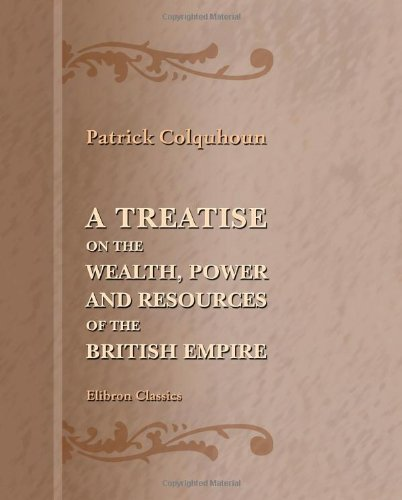 a-treatise-on-the-wealth-power-and-resources-of-the-british-empire-by-patrick-colquhoun-2005-12-05