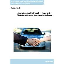 Internationales Business Development: Die Fallstudie eines Automobilzulieferers (Heilbronner Reihe Internationales Management)