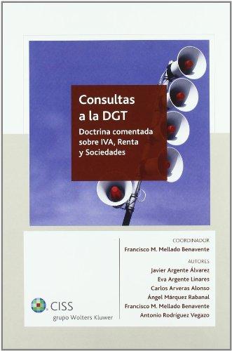Consultas a la DGT: Doctrina comentada sobre IVA, Renta y Sociedades por Francisco Manuel Mellado Benavente