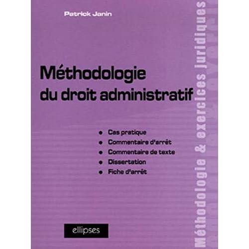 Méthodologie du droit administratif : Cas pratique, commentaire d'arrêt, commentaire de texte, dissertation, fiche d'arrêt