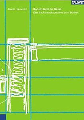 Konstruieren im Raum: Eine Baukonstruktionslehre zum Studium