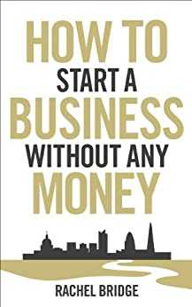 How To Start a Business without Any Money by [Bridge, Rachel]