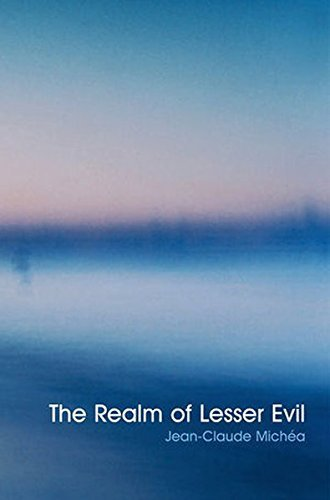 Realm of Lesser Evil by Jean-Claude Michea (2009-07-27)