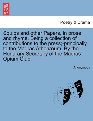 Madras Club (Squibs and other Papers, in prose and rhyme. Being a collection of contributions to the press;-principally to the Madras Athenæum. By the Honarary Secretary of the Madras Opium Club)