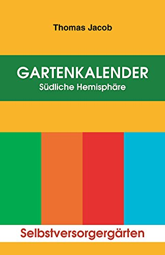 Gartenkalender – Südliche Hemisphäre: Gartentagebuch und Almanach, sowie  immerwährender Saat- und Pflanzkalender (Mit Anbautipps für Selbstversorger und ... zur Anlage eines Küchengartens. 1)