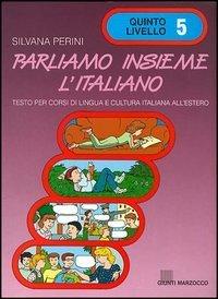 Parliamo insieme l'italiano. Corso di lingua e cultura italiana per studenti stranieri: 5