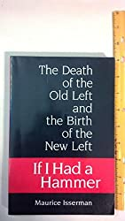 IF I HAD A HAMMER: The Death of the Old Left and the Birth of the New Left by Maurice Isserman (1993-03-01)