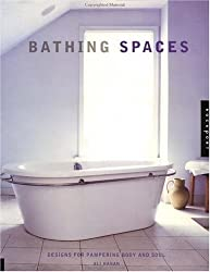 Bathing Spaces: Designs for Pampering Body and Soul by Ali Hanan (2000-11-02)