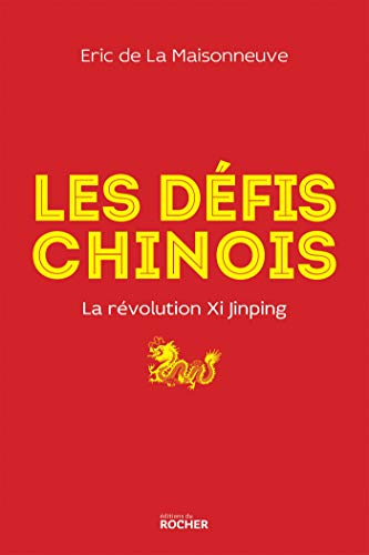 Les défis chinois: La révolution Xi Jinping par  Eric de La Maisonneuve