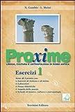 Proxime. Lingua, cultura e antropologia di Roma antica. Esercizi. Per i Licei e gli Ist. Magistrali. Con espansione online: 1