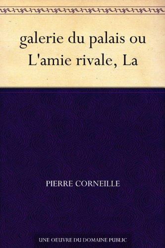 galerie du palais ou L'amie rivale, La par Pierre Corneille