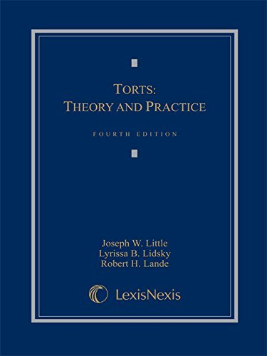 Torts: Theory and Practice (2014) by Joseph W. Little (2014-04-29)