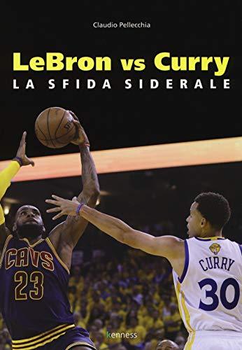 Lebron vs Curry. La sfida siderale (Sport ed esercizio fisico)