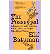 By Elif Batuman The Possessed: Adventures with Russian Books and the People Who Read Them