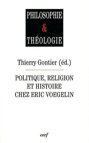 Politique, religion et histoire chez Eric Voegelin par Thierry Gontier