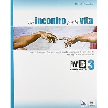 Un Incontro Per La Vita. Corso Di Religione Cattolica. Con Espansione Online. Per La Scuola Media: 3