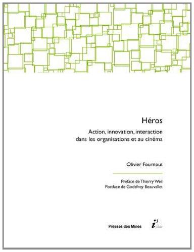 Héros : Action, innovation, interaction dans les organisations et au cinéma