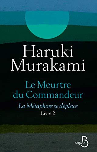 Le Meurtre du Commandeur, livre 2 : La Métaphore se déplace - Haruki MURAKAMI (2018)
