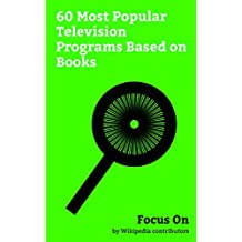 Focus On: 60 Most Popular Television Programs Based on Books: Orange Is the New Black, Sex and the City, Band of Brothers (miniseries), Fresh Off the Boat, ...