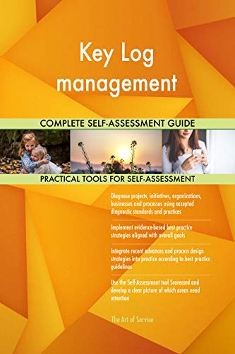 Key Log management All-Inclusive Self-Assessment - More than 700 Success Criteria, Instant Visual Insights, Comprehensive Spreadsheet Dashboard, Auto-Prioritized for Quick Results Key Log