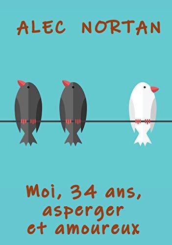 Moi, 34 ans, Asperger et amoureux par  Éditions Textes Gais
