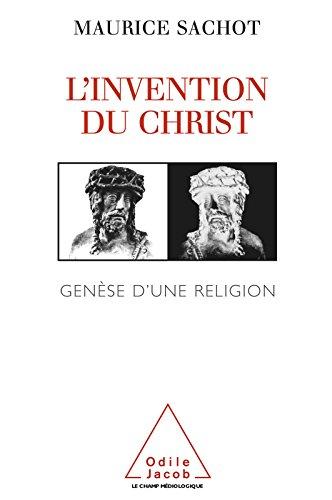L' Invention du Christ: Genèse d'une religion par Maurice Sachot