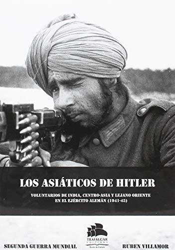LOS ASIÁTICOS DE HITLER: TROPAS EXTRANJERAS EN LA WEHRMACHT (Historia Militar)