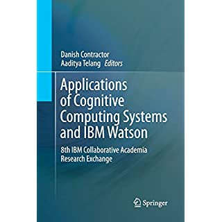 Applications of Cognitive Computing Systems and IBM Watson: 8th IBM Collaborative Academia Research Exchange