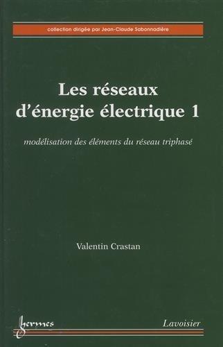 Les réseaux d'énergie électrique : Tome 1, Modélisation des éléments du réseau triphasé par Valentin Crastan