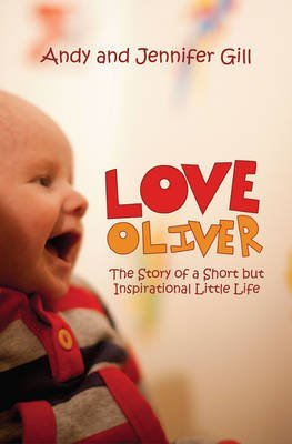 Portada del libro [Love Oliver: The Story of a Short But Inspirational Little Life] (By: Andy Gill) [published: August, 2012]