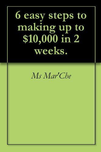 6 easy steps to making up to $10,000 in 2 weeks. (English Edition)