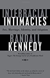 Interracial Intimacies: Sex, Marriage, Identity, and Adoption by Randall Kennedy (2004-01-06)