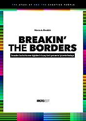BREAKIN' THE BORDERS: Die wahre Geschichte einer digitalen Erlösung durch preiswerte Spitzentechnologie (The Atari ST and the Creative People 1)