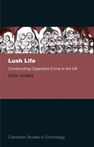 Lush Life: Constructing Organized Crime in the UK (Clarendon Studies in Criminology)