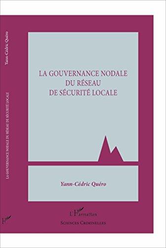 La gouvernance nodale du réseau de sécurité locale (Sciences criminelles) par Yann-Cédric Quéro