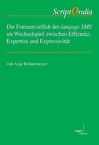 Die Formenvielfalt des langage SMS im Wechselspiel zwischen Effizienz, Expertise und Expressivität. Eine Untersuchung der innovativen Schreibweise in französischen SMS (ScriptOralia)
