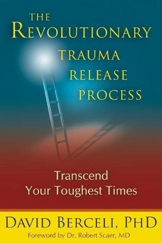 The Revolutionary Trauma Release Process: Transcend Your Toughest Times