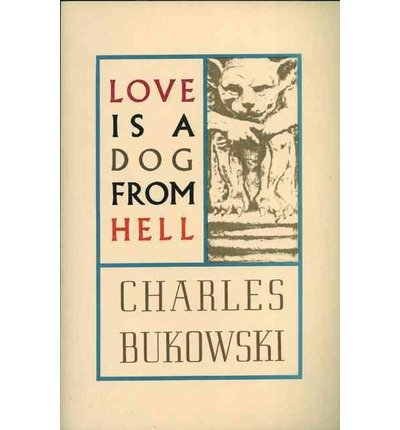 [(Love is a Dog from Hell)] [ By (author) Charles Bukowski ] [May, 2002]