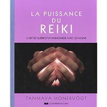 La puissance du reiki : L'art de guérir et d'harmoniser avec les mains