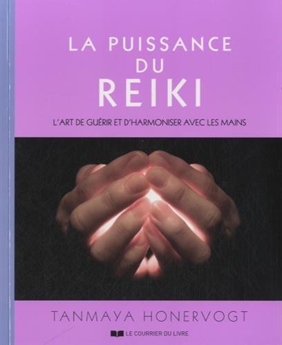 La puissance du reiki : L'art de gurir et d'harmoniser avec les mains