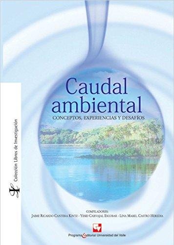 Descargar Libro Caudal ambiental: Conceptos, experiencias y desafíos (Libros de investigación nº 1) de Jaime Cantera Kintz