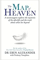 The Map of Heaven: A neurosurgeon explores the mysteries of the afterlife and the truth about what lies beyond Paperback
