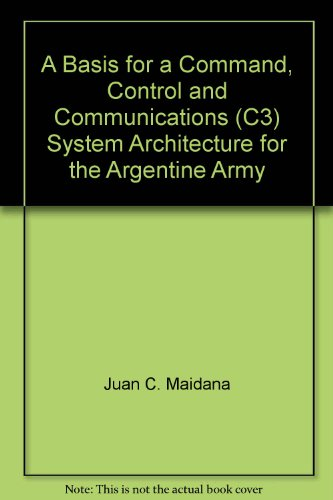 A Basis for a Command, Control and Communications (C3) System Architecture for the Argentine Army