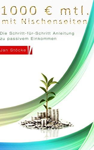 1000 € monatlich mit Nischenseiten: Die Schritt-für-Schritt Anleitung zu passivem Einkommen