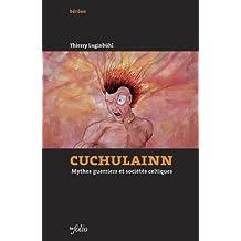 Cuchulainn. Mythes guerriers et sociétés celtiques