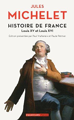 Histoire de France - tome 17 Louis XV et Louis XVI (17) par Jules Michelet