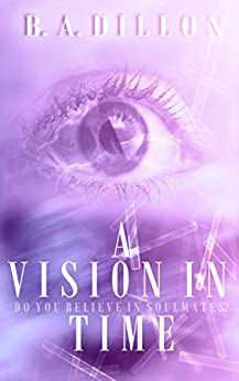 A Vision in Time (Time Series Book 2) by [Dillon, B.A.]